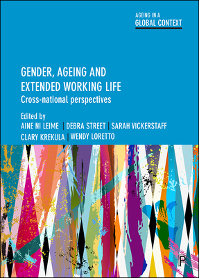 Gender, ageing and extended working life: Cross-national perspectives - Ni Leime, Aine (Editor), and Street, Debra (Editor), and Vickerstaff, Sarah (Editor)