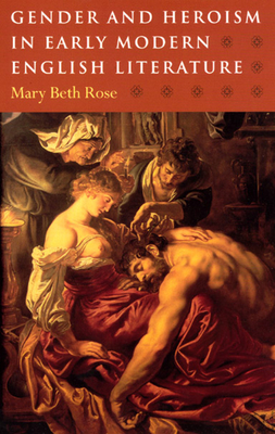 Gender and Heroism in Early Modern English Literature - Rose, Mary Beth