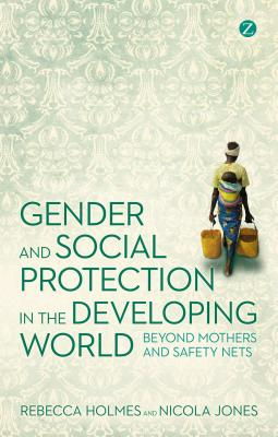 Gender and Social Protection in the Developing World: Beyond Mothers and Safety Nets - Holmes, Rebecca