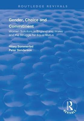 Gender, Choice and Commitment: Women Solicitors in England and Wales and the Struggle for Equal Status - Sommerlad, Hilary, and Sanderson, Peter