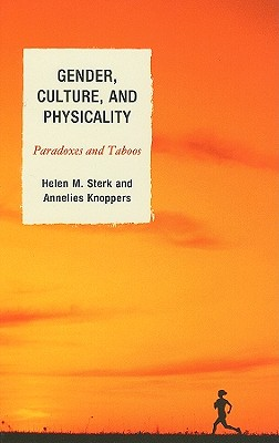 Gender, Culture, and Physicality: Paradoxes and Taboos - Sterk, Helen M, Dr.