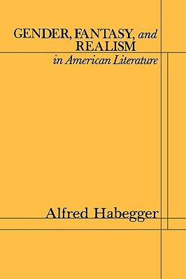 Gender, Fantasy, and Realism in American Literature - Habegger, Alfred, Professor