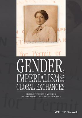 Gender, Imperialism and Global Exchanges - Miescher, Stephan F., and Mitchell, Michele, and Shibusawa, Naoko