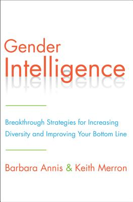 Gender Intelligence: Breakthrough Strategies for Increasing Diversity and Improving Your Bottom Line - Annis, Barbara, and Merron, Keith