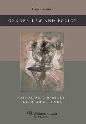 Gender Law and Policy - Bartlett, Katharine T, and Rhode, Deborah L