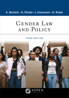 Gender Law and Policy - Bartlett, Katharine T, and Rhode, Deborah L, and Grossman, Joanna L