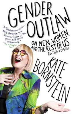 Gender Outlaw: On Men, Women, and the Rest of Us - Bornstein, Kate
