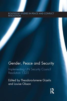 Gender, Peace and Security: Implementing UN Security Council Resolution 1325 - Olsson, Louise (Editor), and Gizelis, Theodora-Ismene (Editor)