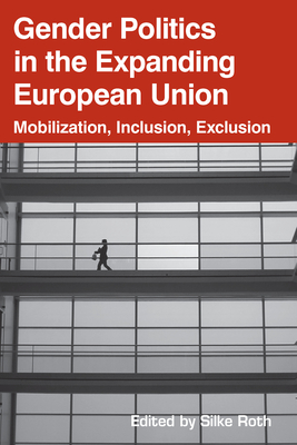 Gender Politics in the Expanding European Union - Roth, Silke (Editor)