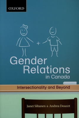 Gender Relations in Canada: Intersectionality and Beyond - Siltanen, Janet