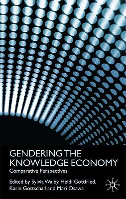 Gendering the Knowledge Economy: Comparative Perspectives - Walby, S (Editor), and Gottfried, H (Editor), and Gottschall, K (Editor)