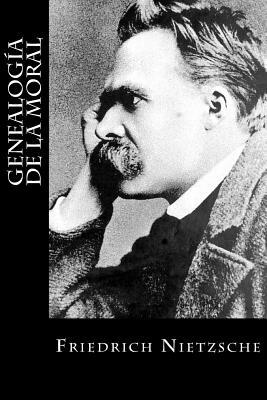 Genealogia de La Moral - Nietzsche, Friedrich Wilhelm