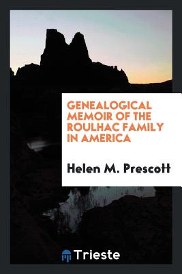 Genealogical Memoir of the Roulhac Family in America - Prescott, Helen M