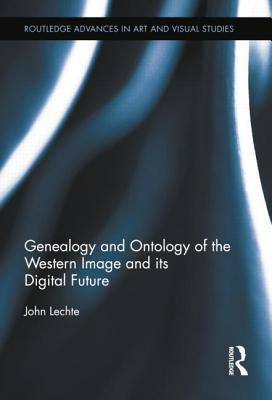 Genealogy and Ontology of the Western Image and its Digital Future - Lechte, John
