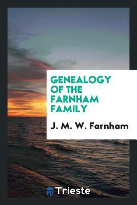 Genealogy of the Farnham Family - Farnham, J M W