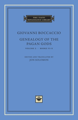 Genealogy of the Pagan Gods, Volume 2: Books VI-X - Boccaccio, Giovanni, and Solomon, Jon (Translated by)