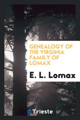 Genealogy of the Virginia Family of Lomax - Lomax, E L
