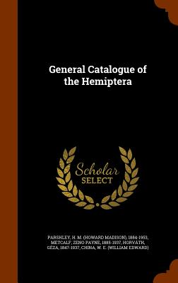 General Catalogue of the Hemiptera - Parshley, H M 1884-1953, and Metcalf, Zeno Payne, and Horvath, Geza
