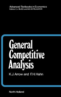 General Competitive Analysis, Volume 12 - Arrow, Kenneth J, and Hahn, F H