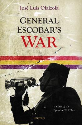 General Escobar's War: A Novel of the Spanish Civil War - Olaizola, Jose Louis