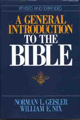 General Introduction to the Bible - Geisler, Norman L, Dr., and Nix, William E