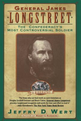 General James Longstreet: The Confederacy's Most Controversial Soldier - Wert, Jeffry D