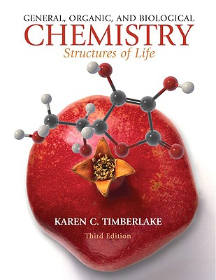 General, Organic, and Biological Chemistry: Structures of Life - Timberlake, Karen C