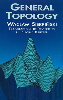 General Topology - Sierpinski, Wacaw, and Sierpinsky, Waclaw, and Krieger, C Cecilia (Translated by)