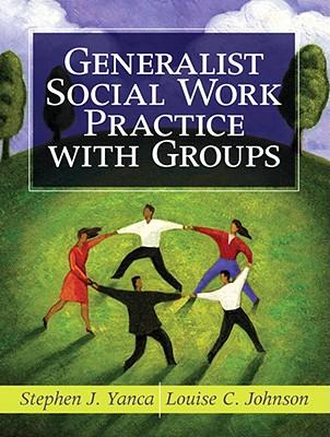Generalist Social Work Practice with Groups - Yanca, Stephen J