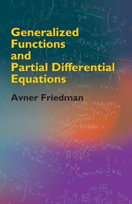 Generalized Functions and Partial Differential Equations - Friedman, Avner