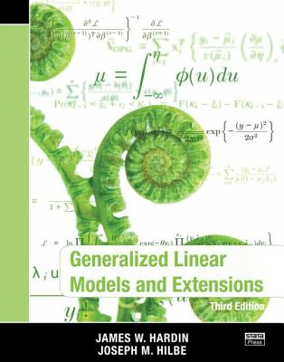 Generalized Linear Models and Extensions, Third Edition - Hardin, James W, and Hilbe, Joseph M