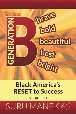 Generation B: Black America's Reset to Success - Manek, Suru
