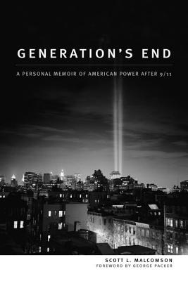 Generation's End: A Personal Memoir of American Power After 9/11 - Malcomson, Scott L, and Packer, George (Foreword by)
