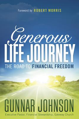 Generous Life Journey: The Road to Financial Freedom - Johnson, Gunnar