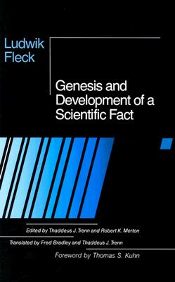 Genesis and Development of a Scientific Fact - Fleck, Ludwik, and Trenn, Thaddeus J (Translated by), and Bradley, Frederick (Translated by)