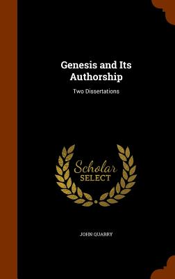 Genesis and Its Authorship: Two Dissertations - Quarry, John
