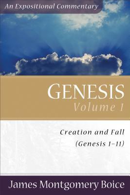 Genesis, Vol. 1: Creation and Fall (Genesis 1-11) - Boice, James Montgomery