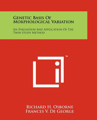 Genetic Basis of Morphological Variation: An Evaluation and Application of the Twin Study Method - Osborne, Richard H