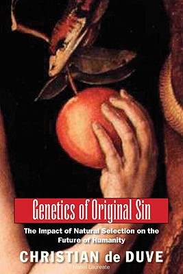 Genetics of Original Sin: The Impact of Natural Selection on the Future of Humanity - de Duve, Christian, and Wilson, Edward Osborne (Foreword by)