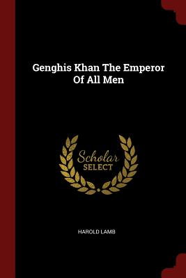 Genghis Khan the Emperor of All Men - Lamb, Harold