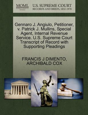 Gennaro J. Angiulo, Petitioner, V. Patrick J. Mullins, Special Agent, Internal Revenue Service. U.S. Supreme Court Transcript of Record with Supporting Pleadings - Dimento, Francis J, and Cox, Archibald