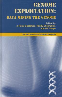 Genome Exploitation: Data Mining the Genome - Gustafson, J Perry (Editor), and Shoemaker, Randy (Editor), and Snape, John W (Editor)