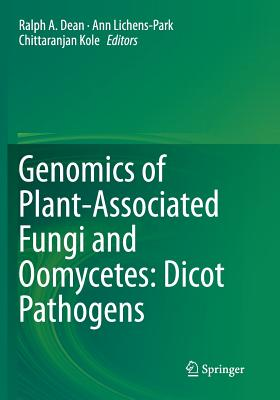 Genomics of Plant-Associated Fungi and Oomycetes: Dicot Pathogens - Dean, Ralph a (Editor), and Lichens-Park, Ann (Editor), and Kole, Chittaranjan (Editor)
