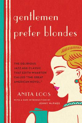 Gentlemen Prefer Blondes: The Illuminating Diary of a Professional Lady - Loos, Anita, and McPhee, Jenny (Introduction by)