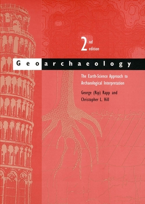 Geoarchaeology: The Earth-Science Approach to Archaeological Interpretation, Second Edition - Rapp, George (Rip), and Hill, Christopher L, Mr.
