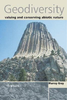 Geodiversity: Valuing and Conserving Abiotic Nature - Gray, J M, and Gray, Murray