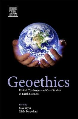 Geoethics: Ethical Challenges and Case Studies in Earth Sciences - Wyss, Max (Editor), and Peppoloni, Silvia (Editor)