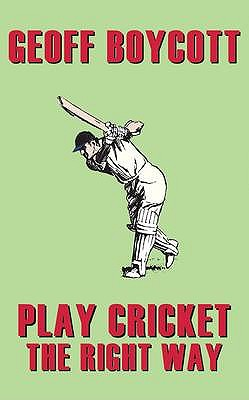 Geoff Boycott: Play Cricket the Right Way - Boycott, Geoffrey