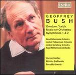 Geoffrey Bush: Overture, Yorick; Music for Orchestra; Symphonies Nos. 1 & 2