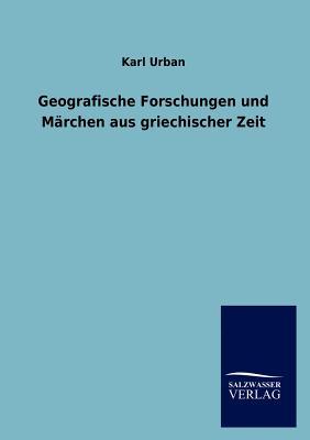 Geografische Forschungen Und M Rchen Aus Griechischer Zeit - Urban, Karl